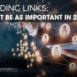 Building links, Building Links: Will It Be As Important in 2020?