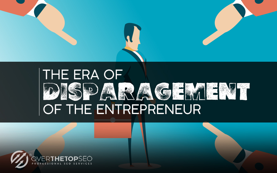 The Era of Disparagement Of The Entrepreneur