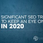 SEO Trends, 5 Significant SEO Trends to Keep an Eye On in 2020, Over The Top SEO