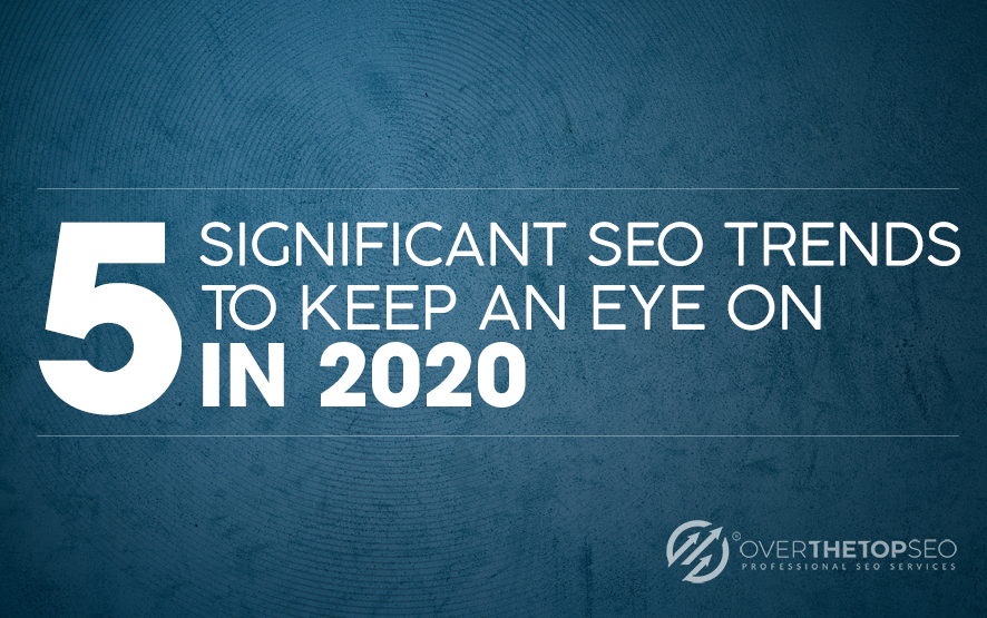 5 Significant SEO Trends to Keep an Eye On in 2020