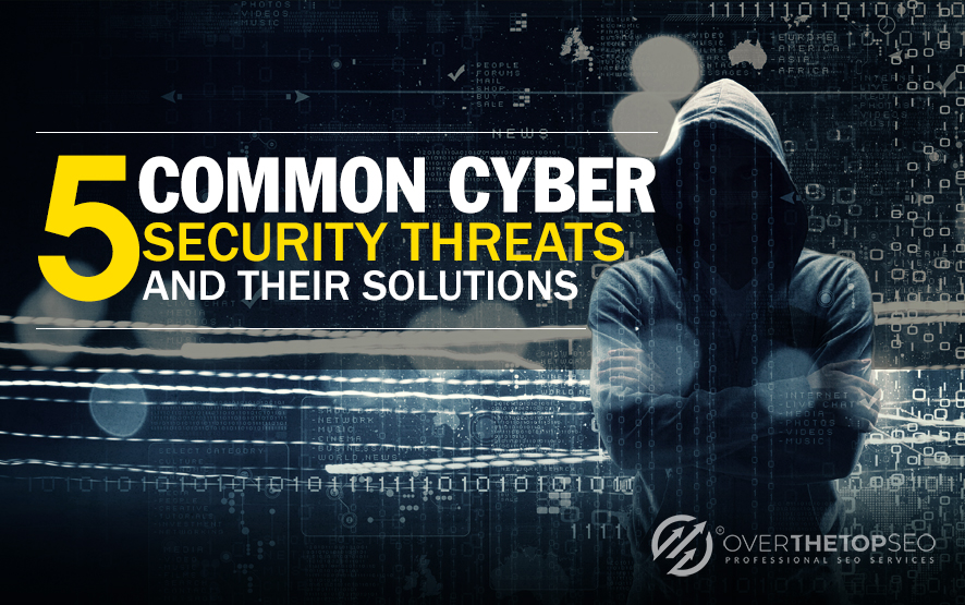 5 common Cyber Security Threats and their Solutions