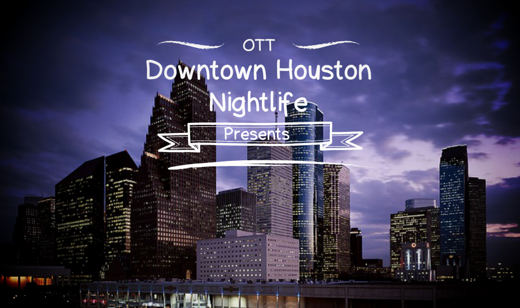 downtown houston nightlife, Houston Theater District, Over The Top SEO