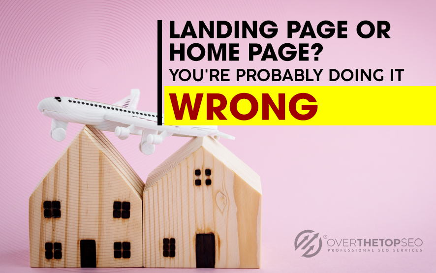 Landing Page or Home Page? You're Probably Doing it Wrong