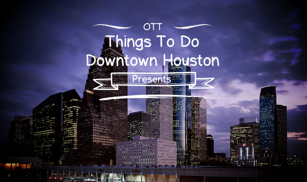 Things To Do Downtown Houston, Things To Do Downtown Houston, Over The Top SEO